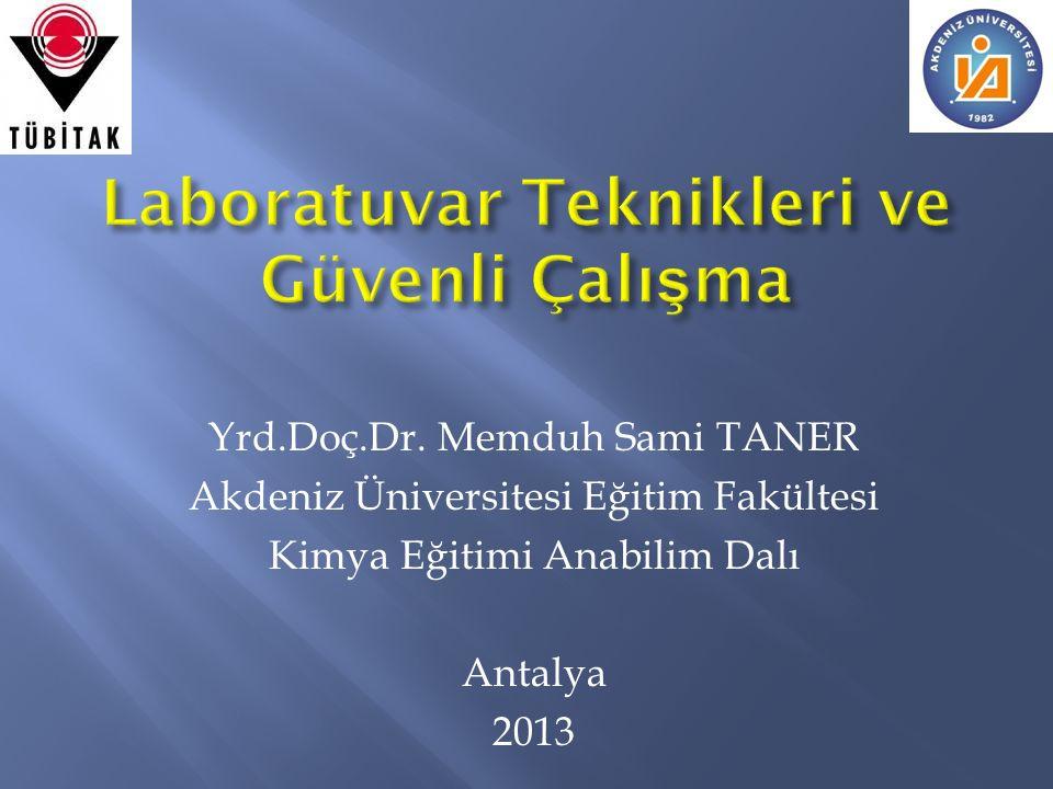 Yrd.Doç.Dr. Memduh Sami TANER Akdeniz Üniversitesi Eğitim Fakültesi Kimya Eğitimi Anabilim Dalı Antalya 2013
