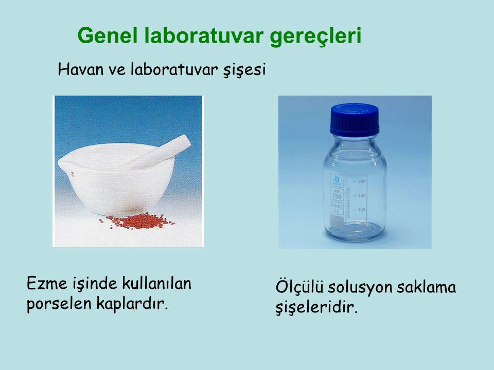 Genel laboratuvar gereçleri Havan ve laboratuvar şişesi Ezme işinde kullanılan porselen kaplardır. Ölçülü solusyon saklama şişeleridir.