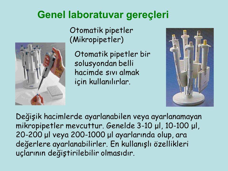Genel laboratuvar gereçleri Otomatik pipetler (Mikropipetler) Otomatik pipetler bir solusyondan belli hacimde sıvı almak için kullanılırlar. Değişik h
