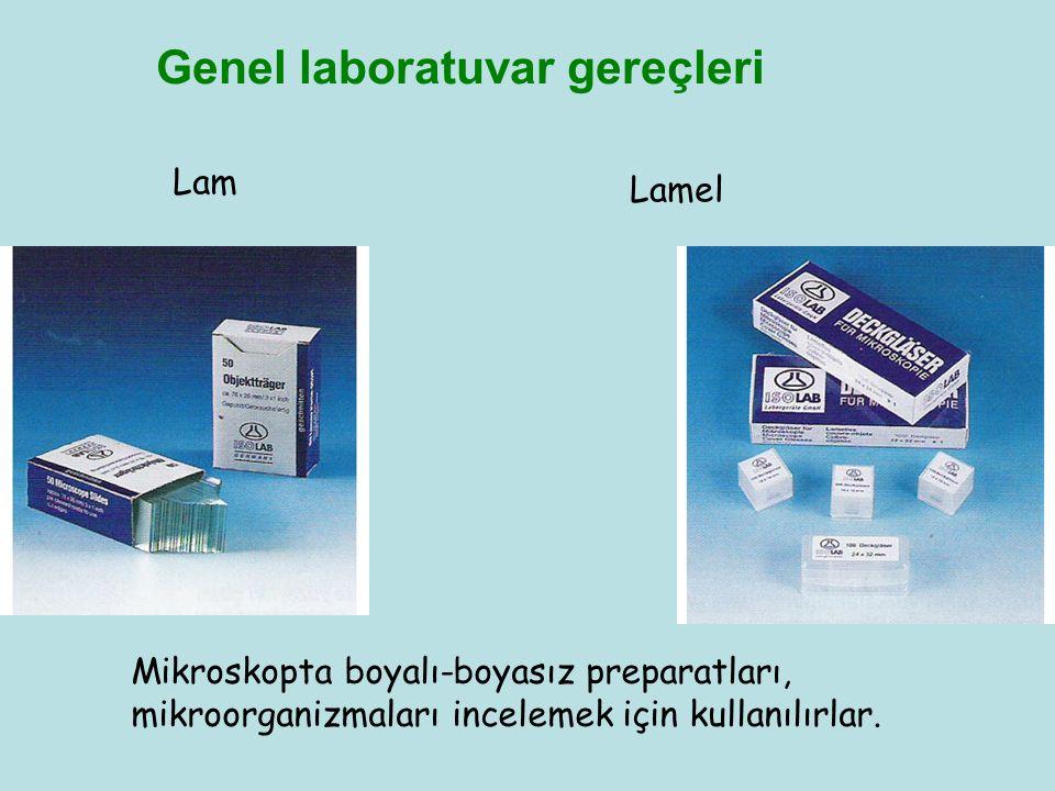 Genel laboratuvar gereçleri Lam Lamel Mikroskopta boyalı-boyasız preparatları, mikroorganizmaları incelemek için kullanılırlar.