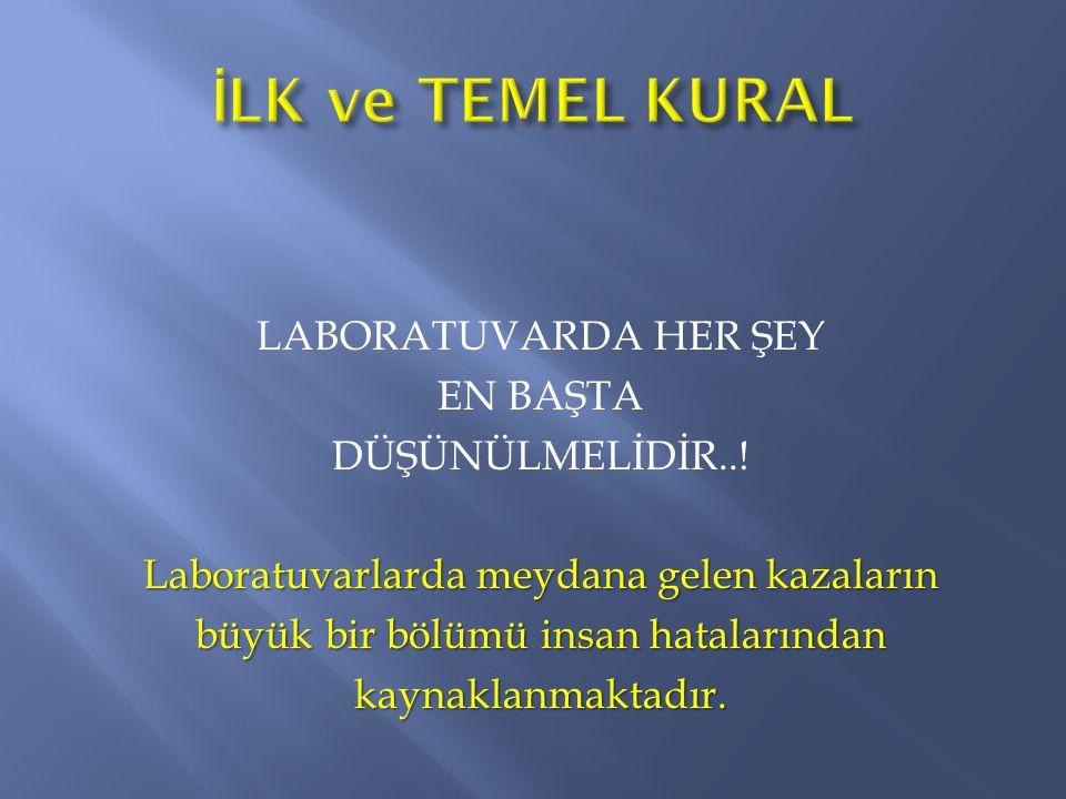  Laboratuvara girmeden önce, yapacağınız deneyle ilgili teorik ve pratik bilgileri okuyunuz.