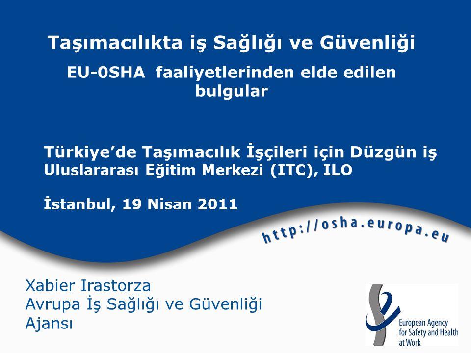 Taşımacılıkta iş Sağlığı ve Güvenliği EU-0SHA faaliyetlerinden elde edilen bulgular Türkiye'de Taşımacılık İşçileri için Düzgün iş Uluslararası Eğitim