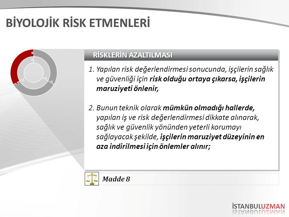 RİSKLERİN AZALTILMASI 1.Yapılan risk değerlendirmesi sonucunda, işçilerin sağlık ve güvenliği için risk olduğu ortaya çıkarsa, işçilerin maruziyeti ön