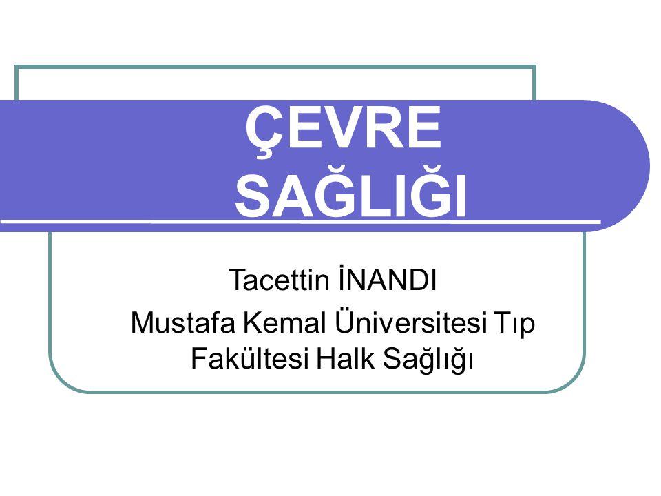 ÇEVRE SAĞLIĞI Tacettin İNANDI Mustafa Kemal Üniversitesi Tıp Fakültesi Halk Sağlığı