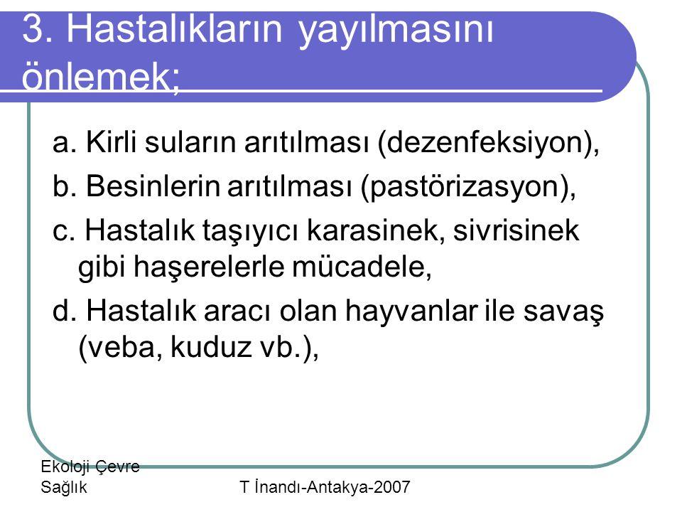 3. Hastalıkların yayılmasını önlemek; a. Kirli suların arıtılması (dezenfeksiyon), b.