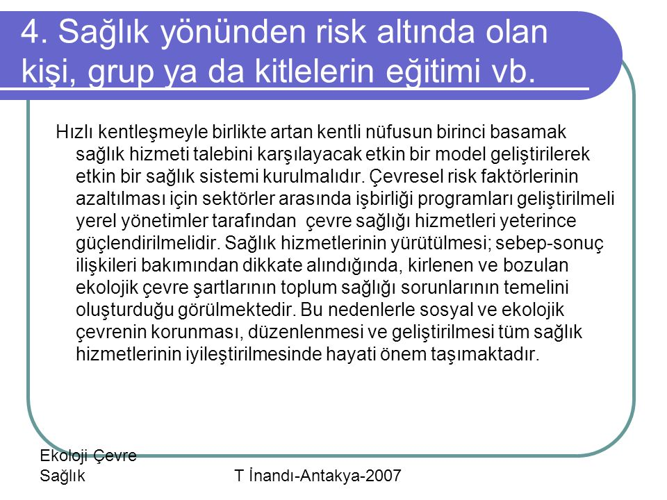 4. Sağlık yönünden risk altında olan kişi, grup ya da kitlelerin eğitimi vb.
