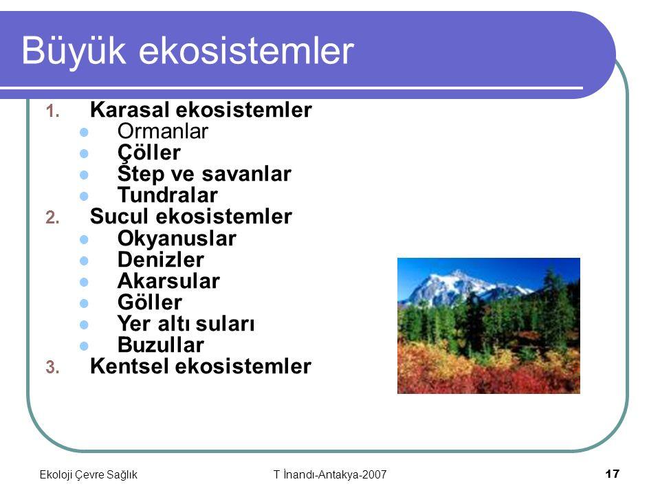 Ekoloji Çevre SağlıkT İnandı-Antakya-2007 17 Büyük ekosistemler 1.