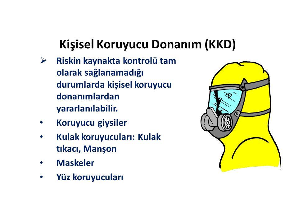 Kişisel Koruyucu Donanım (KKD)  Riskin kaynakta kontrolü tam olarak sağlanamadığı durumlarda kişisel koruyucu donanımlardan yararlanılabilir. Koruyuc