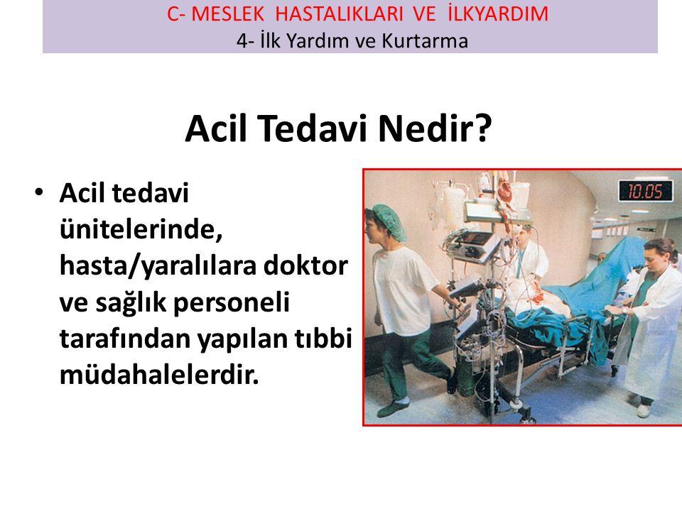Acil Tedavi Nedir? Acil tedavi ünitelerinde, hasta/yaralılara doktor ve sağlık personeli tarafından yapılan tıbbi müdahalelerdir. C- MESLEK HASTALIKLA