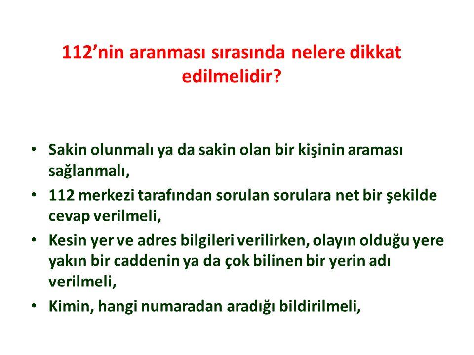 112'nin aranması sırasında nelere dikkat edilmelidir? Sakin olunmalı ya da sakin olan bir kişinin araması sağlanmalı, 112 merkezi tarafından sorulan s