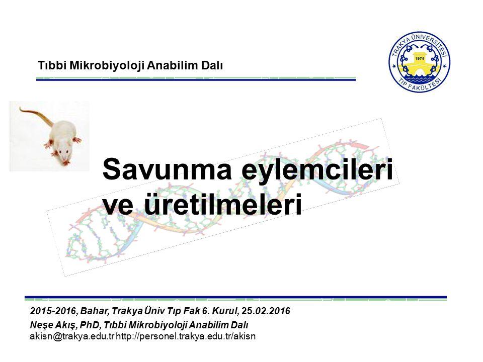 Tıbbi Mikrobiyoloji Anabilim Dalı Savunma eylemcileri ve üretilmeleri 2015-2016, Bahar, Trakya Üniv Tıp Fak 6. Kurul, 25.02.2016 Neşe Akış, PhD, Tıbbi