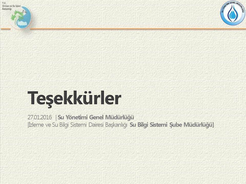 27.01.2016 | Su Yönetimi Genel Müdürlüğü [İzleme ve Su Bilgi Sistemi Dairesi Başkanlığı Su Bilgi Sistemi Şube Müdürlüğü]