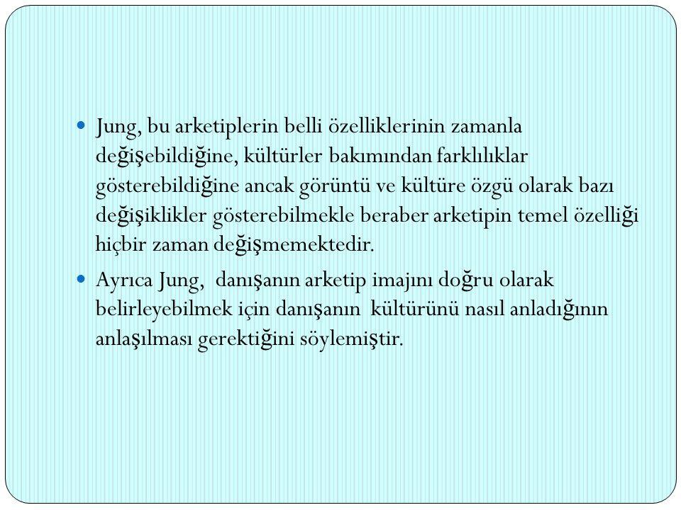 Jung, bu arketiplerin belli özelliklerinin zamanla de ğ i ş ebildi ğ ine, kültürler bakımından farklılıklar gösterebildi ğ ine ancak görüntü ve kültür