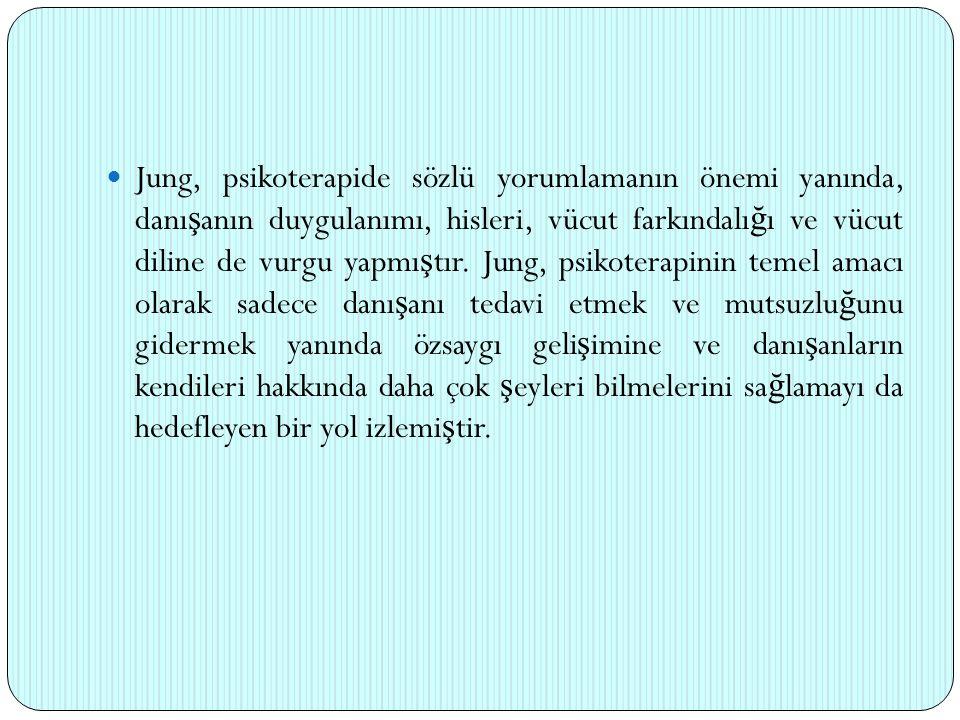 Jung, psikoterapide sözlü yorumlamanın önemi yanında, danı ş anın duygulanımı, hisleri, vücut farkındalı ğ ı ve vücut diline de vurgu yapmı ş tır. Jun