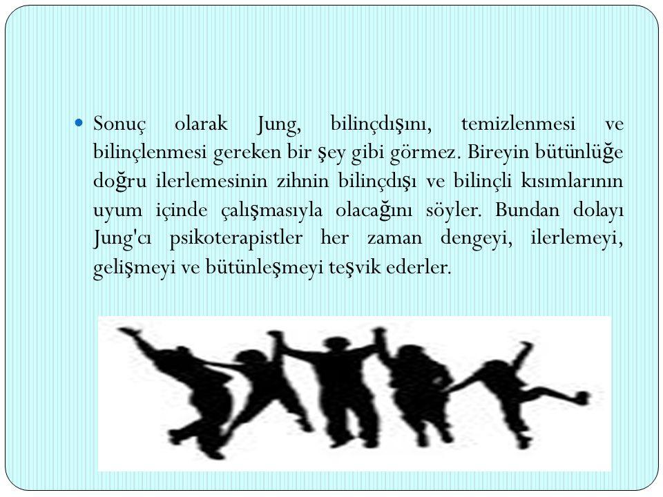 Sonuç olarak Jung, bilinçdı ş ını, temizlenmesi ve bilinçlenmesi gereken bir ş ey gibi görmez. Bireyin bütünlü ğ e do ğ ru ilerlemesinin zihnin bilinç