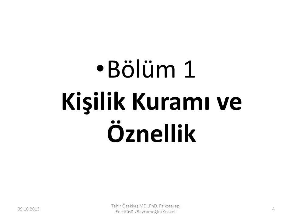 Bölüm 1 Kişilik Kuramı ve Öznellik 09.10.2013 Tahir Özakkaş MD.,PhD. Psikoterapi Enstitüsü /Bayramoğlu/Kocaeli 4