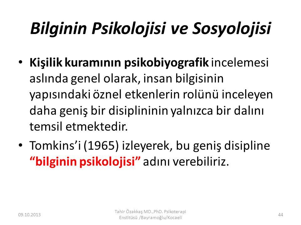Bilginin Psikolojisi ve Sosyolojisi Kişilik kuramının psikobiyografik incelemesi aslında genel olarak, insan bilgisinin yapısındaki öznel etkenlerin r