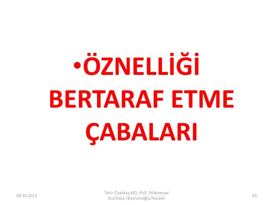 ÖZNELLİĞİ BERTARAF ETME ÇABALARI 09.10.2013 Tahir Özakkaş MD.,PhD. Psikoterapi Enstitüsü /Bayramoğlu/Kocaeli 63