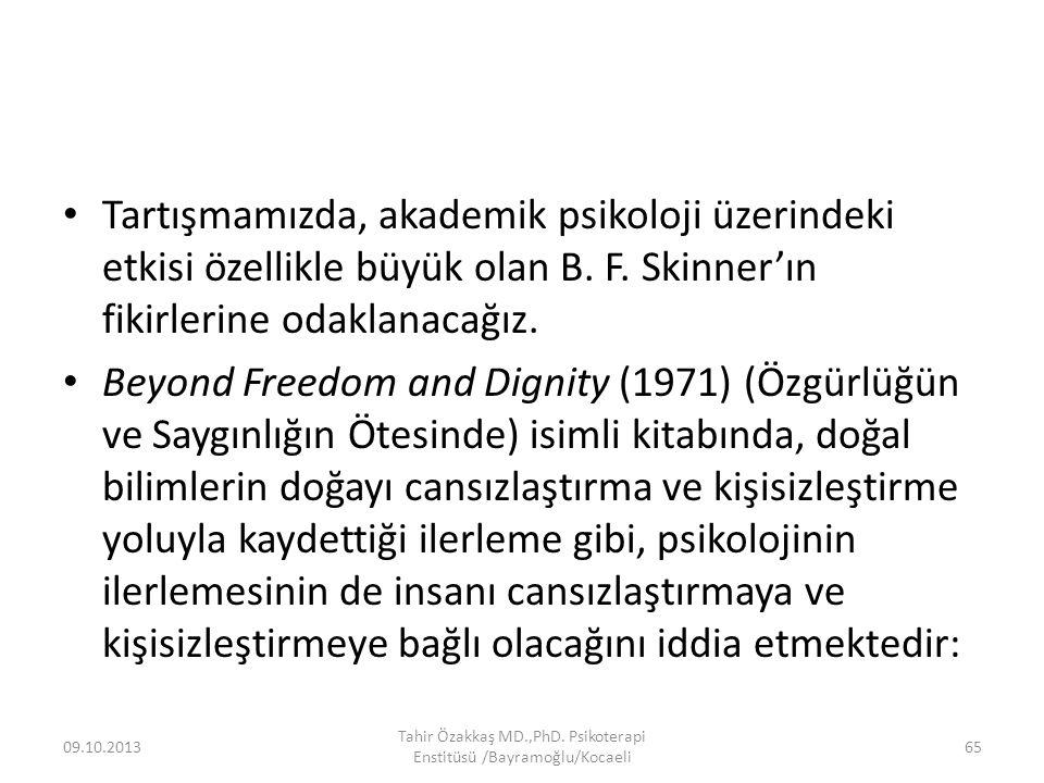Tartışmamızda, akademik psikoloji üzerindeki etkisi özellikle büyük olan B. F. Skinner'ın fikirlerine odaklanacağız. Beyond Freedom and Dignity (1971)