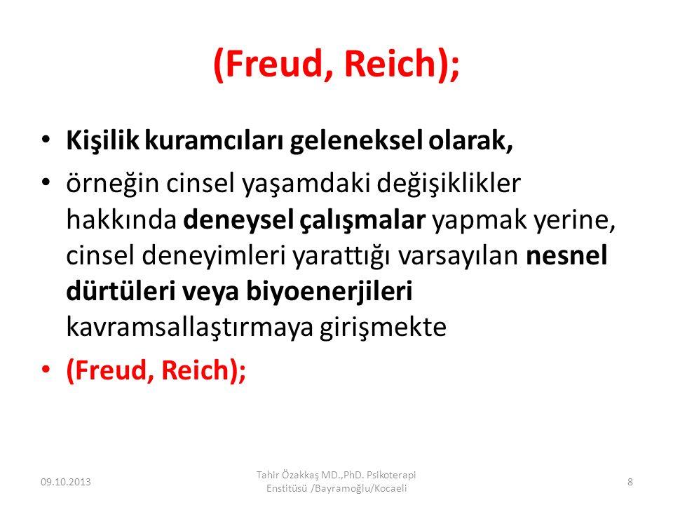 (Freud, Reich); Kişilik kuramcıları geleneksel olarak, örneğin cinsel yaşamdaki değişiklikler hakkında deneysel çalışmalar yapmak yerine, cinsel deneyimleri yarattığı varsayılan nesnel dürtüleri veya biyoenerjileri kavramsallaştırmaya girişmekte (Freud, Reich); 09.10.2013 Tahir Özakkaş MD.,PhD.