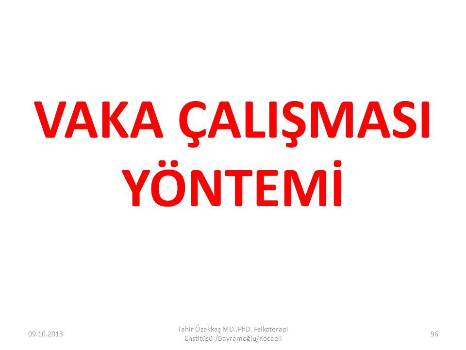VAKA ÇALIŞMASI YÖNTEMİ 09.10.2013 Tahir Özakkaş MD.,PhD. Psikoterapi Enstitüsü /Bayramoğlu/Kocaeli 96
