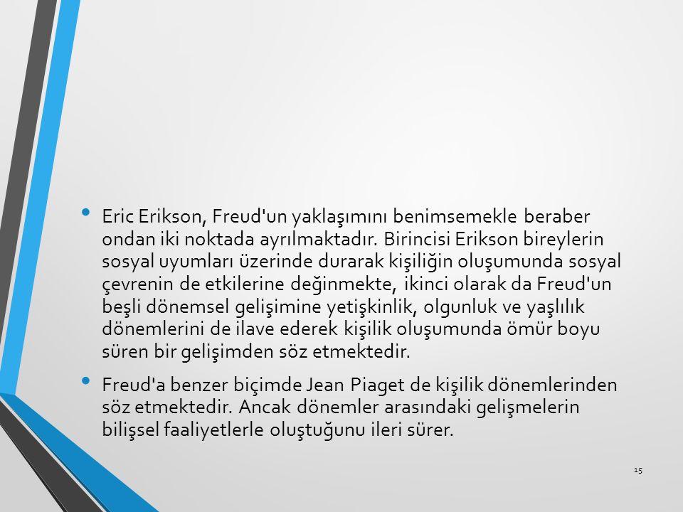 Eric Erikson, Freud'un yaklaşımını benimsemekle beraber ondan iki noktada ayrılmaktadır. Birincisi Erikson bireylerin sosyal uyumları üzerinde durarak