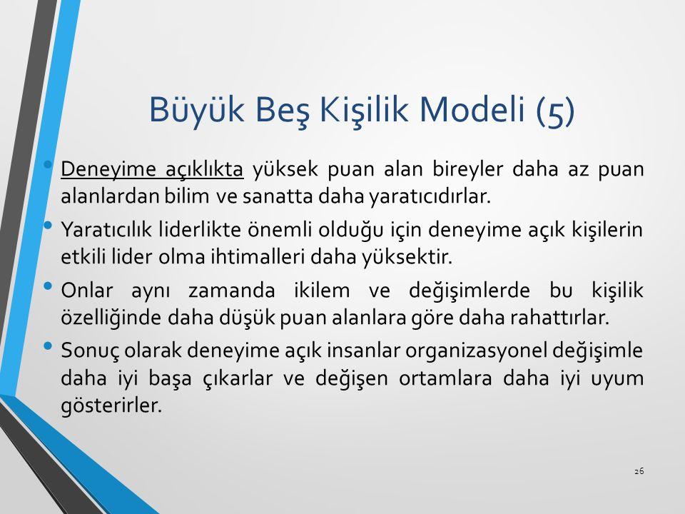 Büyük Beş Kişilik Modeli (5) Deneyime açıklıkta yüksek puan alan bireyler daha az puan alanlardan bilim ve sanatta daha yaratıcıdırlar. Yaratıcılık li