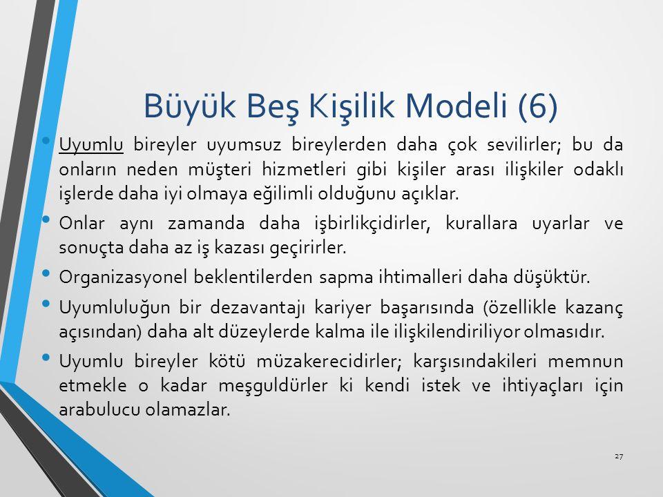Büyük Beş Kişilik Modeli (6) Uyumlu bireyler uyumsuz bireylerden daha çok sevilirler; bu da onların neden müşteri hizmetleri gibi kişiler arası ilişki