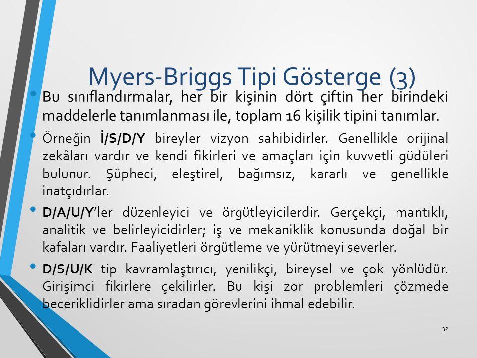 Myers-Briggs Tipi Gösterge (3) Bu sınıflandırmalar, her bir kişinin dört çiftin her birindeki maddelerle tanımlanması ile, toplam 16 kişilik tipini ta