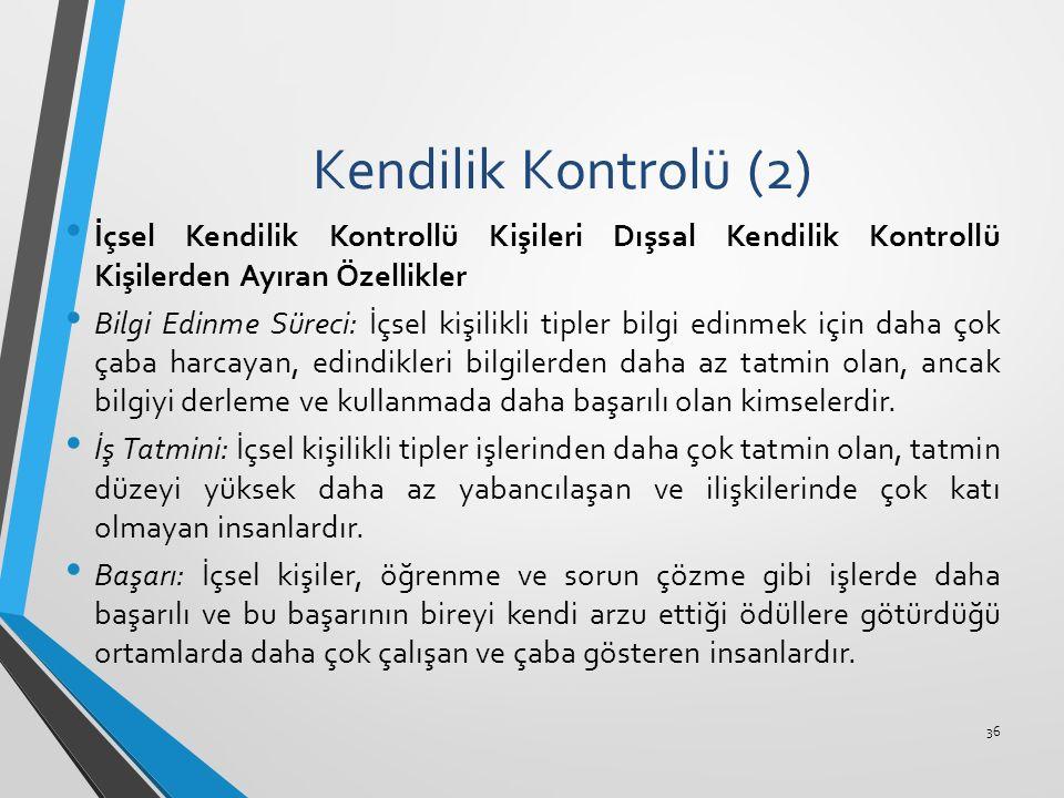 Kendilik Kontrolü (2) İçsel Kendilik Kontrollü Kişileri Dışsal Kendilik Kontrollü Kişilerden Ayıran Özellikler Bilgi Edinme Süreci: İçsel kişilikli ti