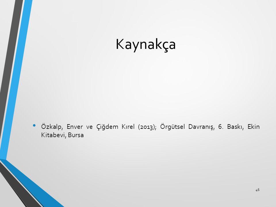 Kaynakça Özkalp, Enver ve Çiğdem Kırel (2013); Örgütsel Davranış, 6. Baskı, Ekin Kitabevi, Bursa 46