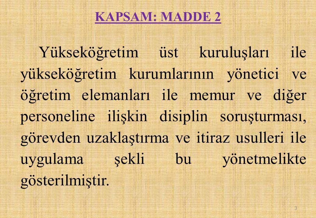 KAPSAM: MADDE 2 Yükseköğretim üst kuruluşları ile yükseköğretim kurumlarının yönetici ve öğretim elemanları ile memur ve diğer personeline ilişkin dis