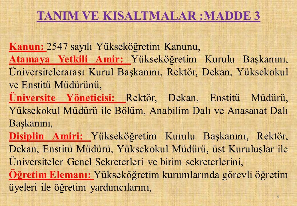 TANIM VE KISALTMALAR :MADDE 3 Kanun: 2547 sayılı Yükseköğretim Kanunu, Atamaya Yetkili Amir: Yükseköğretim Kurulu Başkanını, Üniversitelerarası Kurul