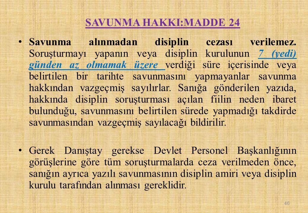 SAVUNMA HAKKI:MADDE 24 Savunma alınmadan disiplin cezası verilemez. Soruşturmayı yapanın veya disiplin kurulunun 7 (yedi) günden az olmamak üzere verd