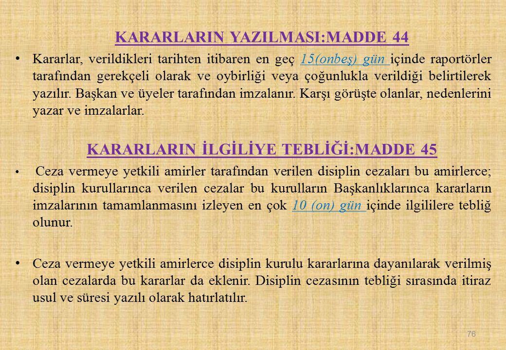KARARLARIN YAZILMASI:MADDE 44 Kararlar, verildikleri tarihten itibaren en geç 15(onbeş) gün içinde raportörler tarafından gerekçeli olarak ve oybirliğ