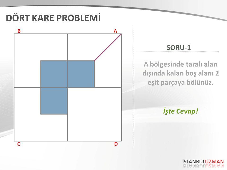 AB CD A bölgesinde taralı alan dışında kalan boş alanı 2 eşit parçaya bölünüz. SORU-1 İşte Cevap!