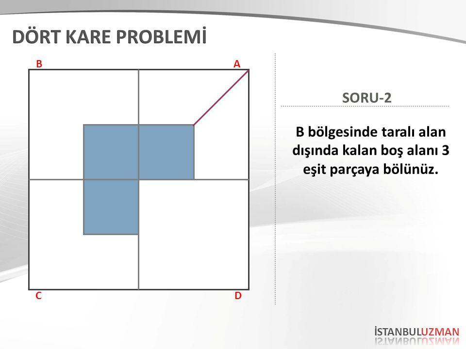 AB CD B bölgesinde taralı alan dışında kalan boş alanı 3 eşit parçaya bölünüz. SORU-2