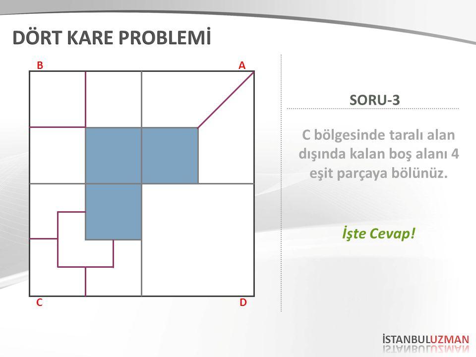AB CD C bölgesinde taralı alan dışında kalan boş alanı 4 eşit parçaya bölünüz. SORU-3 İşte Cevap!