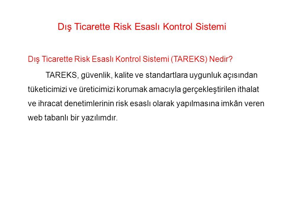 Dış Ticarette Risk Esaslı Kontrol Sistemi Dış Ticarette Risk Esaslı Kontrol Sistemi (TAREKS) Nedir? TAREKS, güvenlik, kalite ve standartlara uygunluk