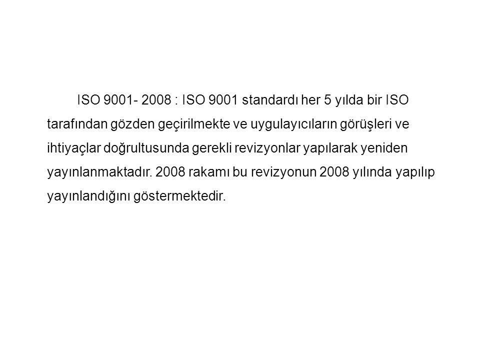 ISO 9001- 2008 : ISO 9001 standardı her 5 yılda bir ISO tarafından gözden geçirilmekte ve uygulayıcıların görüşleri ve ihtiyaçlar doğrultusunda gerekl