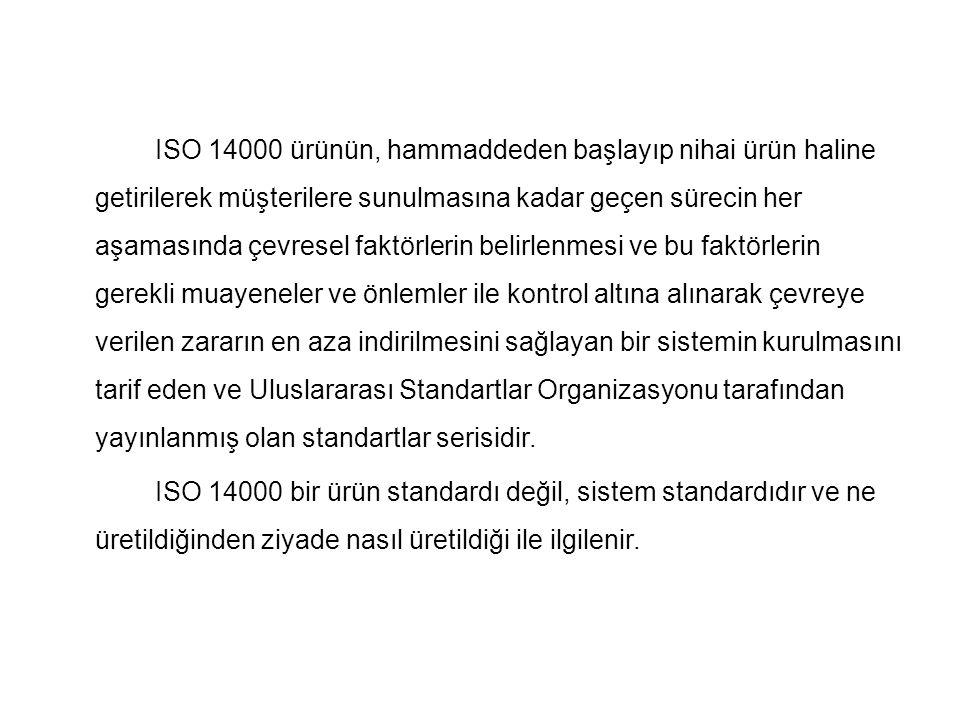 ISO 14000 ürünün, hammaddeden başlayıp nihai ürün haline getirilerek müşterilere sunulmasına kadar geçen sürecin her aşamasında çevresel faktörlerin b