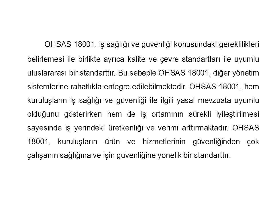 OHSAS 18001, iş sağlığı ve güvenliği konusundaki gereklilikleri belirlemesi ile birlikte ayrıca kalite ve çevre standartları ile uyumlu uluslararası bir standarttır.