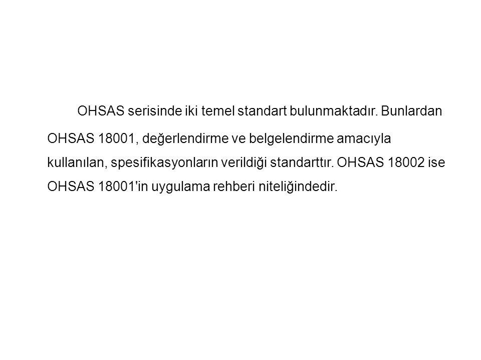 OHSAS serisinde iki temel standart bulunmaktadır. Bunlardan OHSAS 18001, değerlendirme ve belgelendirme amacıyla kullanılan, spesifikasyonların verild
