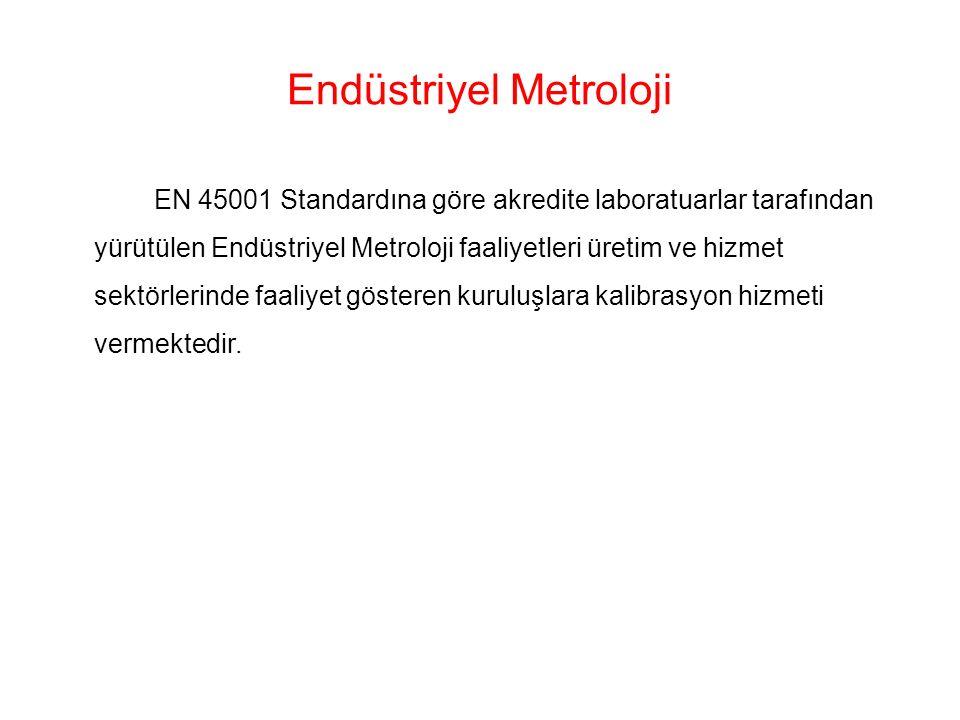 Endüstriyel Metroloji EN 45001 Standardına göre akredite laboratuarlar tarafından yürütülen Endüstriyel Metroloji faaliyetleri üretim ve hizmet sektör