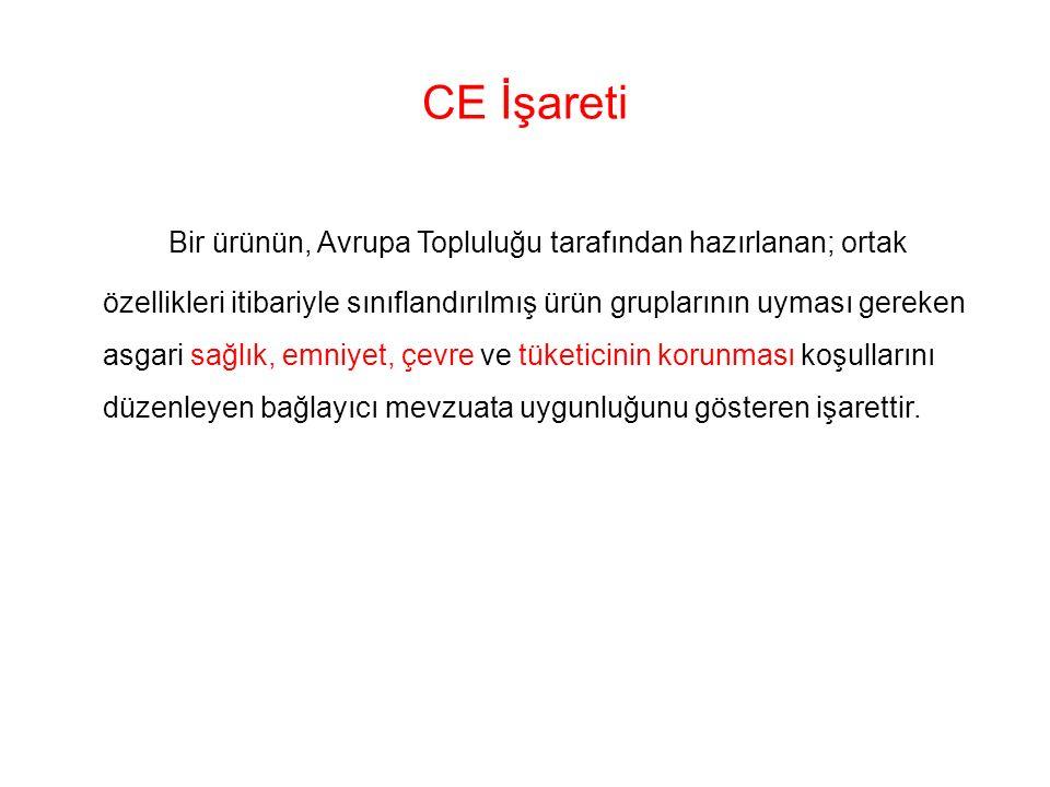 CE İşareti Bir ürünün, Avrupa Topluluğu tarafından hazırlanan; ortak özellikleri itibariyle sınıflandırılmış ürün gruplarının uyması gereken asgari sa