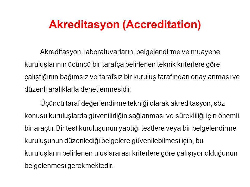 Akreditasyon (Accreditation) Akreditasyon, laboratuvarların, belgelendirme ve muayene kuruluşlarının üçüncü bir tarafça belirlenen teknik kriterlere g