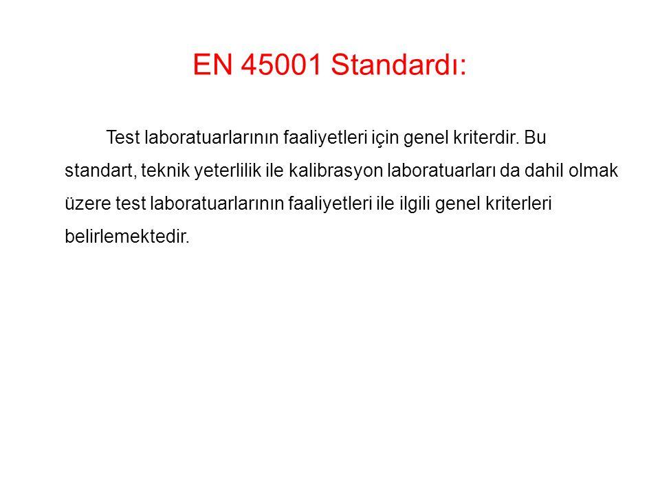 EN 45001 Standardı: Test laboratuarlarının faaliyetleri için genel kriterdir. Bu standart, teknik yeterlilik ile kalibrasyon laboratuarları da dahil o