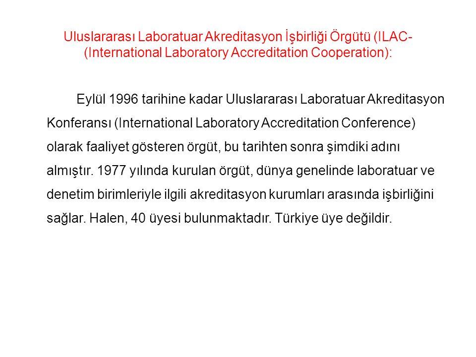 Uluslararası Laboratuar Akreditasyon İşbirliği Örgütü (ILAC- (International Laboratory Accreditation Cooperation): Eylül 1996 tarihine kadar Uluslarar