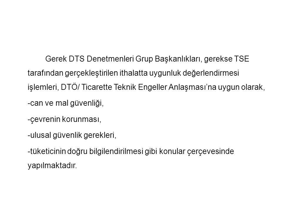 Gerek DTS Denetmenleri Grup Başkanlıkları, gerekse TSE tarafından gerçekleştirilen ithalatta uygunluk değerlendirmesi işlemleri, DTÖ/ Ticarette Teknik