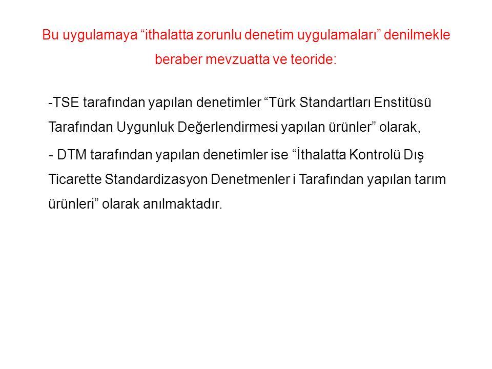 """Bu uygulamaya """"ithalatta zorunlu denetim uygulamaları"""" denilmekle beraber mevzuatta ve teoride: -TSE tarafından yapılan denetimler """"Türk Standartları"""